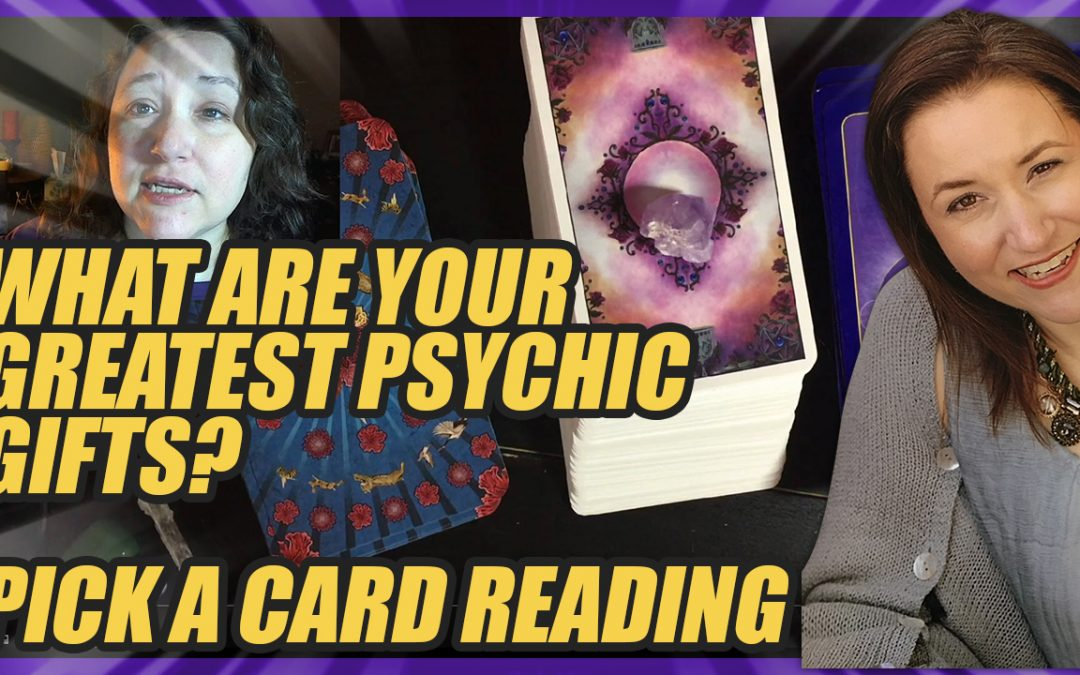 Pick A Card Tarot Reading: What Are Your Greatest Psychic Abilities & Gifts